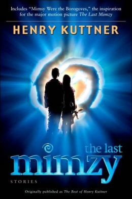 The Last Mimzy: Stories Originally Published as The Best of Henry Kuttner