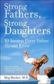 Book Cover Image. Title: Strong Fathers, Strong Daughters:  10 Secrets Every Father Should Know, Author: Meg Meeker