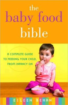 Baby Food Bible: A Complete Guide to Feeding Your Children, from Infancy On