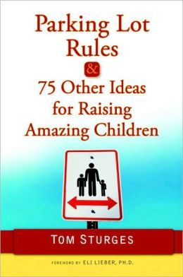 Parking Lot Rules and 75 Other Ideas for Raising Amazing Children