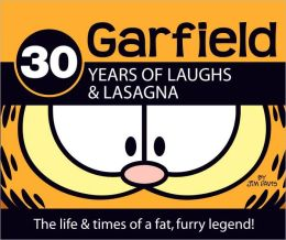Garfield: 30 Years of Laughs & Lasagna: The Life and Times of a Fat, Furry Legend