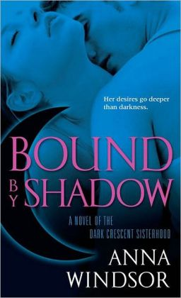 Bound by Shadow: A Novel of the Dark Crescent Sisterhood