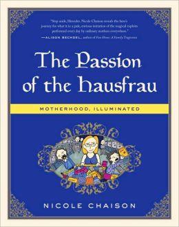 The Passion of the Hausfrau: Motherhood, Illuminated