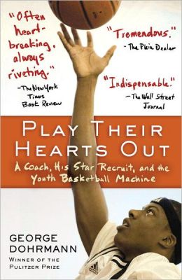 Play Their Hearts Out: A Coach, His Star Recruit, and the Youth Basketball Machine