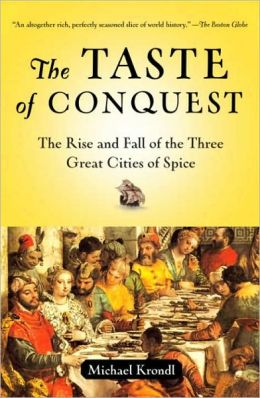 Taste of Conquest: The Rise and Fall of the Three Great Cities of Spice