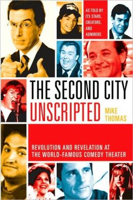 Second City Unscripted: Revolution and Revelation at the World-Famous Comedy Theater