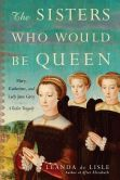 Book Cover Image. Title: The Sisters Who Would Be Queen:  Mary, Katherine, and Lady Jane Grey: A Tudor Tragedy, Author: Leanda de Lisle