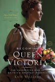 Book Cover Image. Title: Becoming Queen Victoria:  The Tragic Death of Princess Charlotte and the Unexpected Rise of Britain's Greatest Monarch, Author: Kate Williams