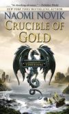 Book Cover Image. Title: Crucible of Gold (Temeraire Series #7), Author: Naomi Novik