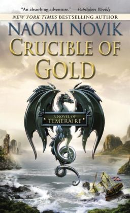 Crucible of Gold (Temeraire Series #7)