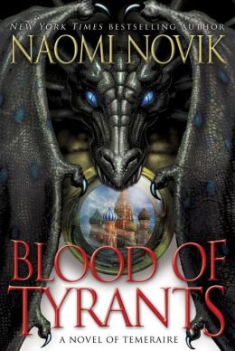 Blood of Tyrants (Temeraire Series #8)