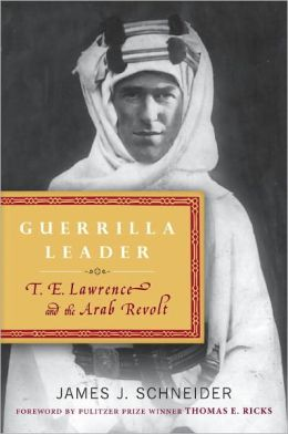 Guerrilla Leader: T. E. Lawrence and the Arab Revolt