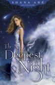 Book Cover Image. Title: The Deepest Night, Author: Shana Abe