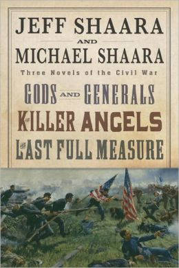 Jeff Shaara and Michael Shaara: Three Novels of the Civil War: Gods and Generals, The Killer Angels, The Last Full Measure