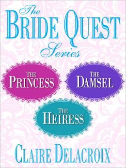 Claire Delacroix's Bride Quest Series 3-Book Bundle: The Princess, The Damsel, The Heiress