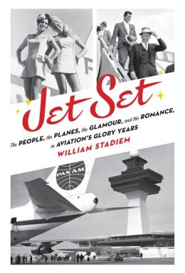 Stadiem – Jet Set: The People, the Planes, the Glamour, and the Romance in Aviation's Glory Years
