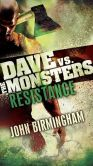 Book Cover Image. Title: Resistance:  Dave vs. the Monsters, Author: John Birmingham