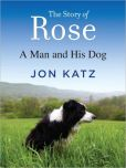 Book Cover Image. Title: The Story of Rose:  A Man and His Dog, Author: Jon Katz