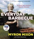 Book Cover Image. Title: Everyday Barbecue:  At Home with America's Favorite Pitmaster, Author: Myron Mixon