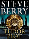 Book Cover Image. Title: The Tudor Plot:  A Cotton Malone Novella, Author: Steve Berry