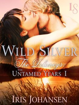 Wild Silver: The Delaneys: The Untamed Years I