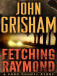Book Cover Image. Title: Fetching Raymond:  A Story from the Ford County Collection, Author: John Grisham