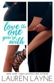 Book Cover Image. Title: Love the One You're With:  Sex, Love & Stiletto Series, Author: Lauren Layne