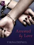 Book Cover Image. Title: Arrested by Love, Author: Virna DePaul