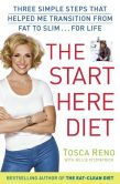 Book Cover Image. Title: The Start Here Diet:  Three Simple Steps That Helped Me Transition from Fat to Slim . . . for Life, Author: Tosca Reno