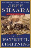 Book Cover Image. Title: The Fateful Lightning:  A Novel of the Civil War, Author: Jeff Shaara