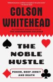 Book Cover Image. Title: The Noble Hustle:  Poker, Beef Jerky and Death, Author: Colson Whitehead