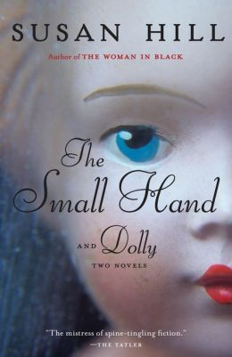 The Small Hand & Dolly: Two Novellas