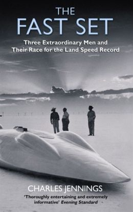 The Fast Set: Three Extraordinary Men and Their Race for the Land Speed Record