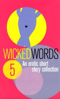 Wicked Words 5 (Black Lace Short Story Series)