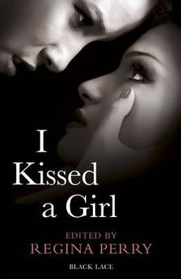 I Kissed a Girl. Edited by Regina Perry