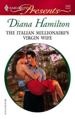 The Italian Millionaire's Virgin Wife (Harlequin Presents #2558)