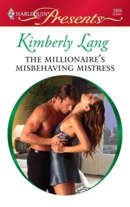The Millionaire's Misbehaving Mistress (Harlequin Presents Series #2866)