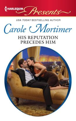 His Reputation Precedes Him (Harlequin Presents Series #3079)