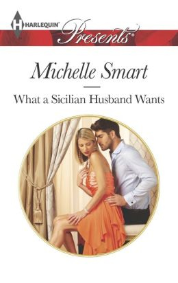 What a Sicilian Husband Wants (Harlequin Presents Series #3224)