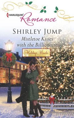 Mistletoe Kisses with the Billionaire (Harlequin Romance Series #4353)