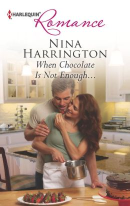 When Chocolate Is Not Enough... (Harlequin Romance Series #4362)