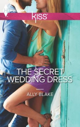 The Secret Wedding Dress (Harlequin Kiss Series #9)