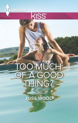 Too Much of a Good Thing? (Harlequin Kiss Series #43)