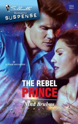 The Rebel Prince (Silhouette Romantic Suspense #1504)