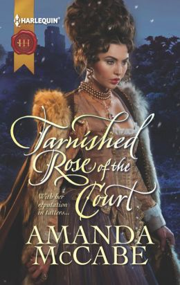 Tarnished Rose of the Court (Harlequin Historical Series #1110)