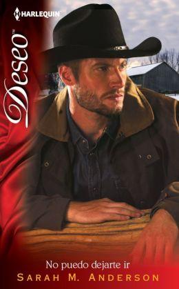No puedo dejarte ir (A Real Cowboy) (Harlequin Deseo Series #959)