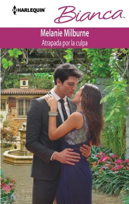 Atrapada por la culpa (His Final Bargain) (Harlequin Bianca Series #961)