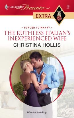 The Ruthless Italian's Inexperienced Wife (Harlequin Presents Extra #63)