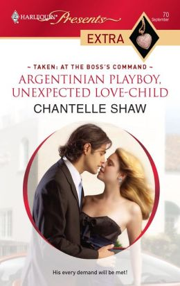 Argentinian Playboy, Unexpected Love-Child (Harlequin Presents Extra #70)