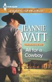 Book Cover Image. Title: All for a Cowboy (Harlequin Super Romance Series #1928), Author: Jeannie Watt